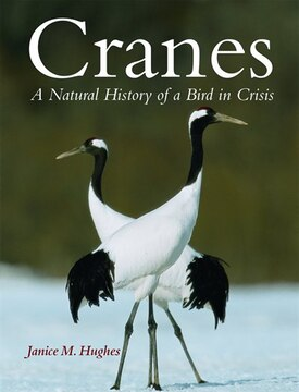 Cranes: A Natural History Of A Bird In Crisis