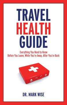 Travel Health Guide: Everything You Need to Know Before You Leave, While You&#39;re Away, After You&#39;re Back