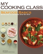 Seafood Basics: 86 Recipes Illustrated Step by Step