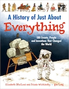 A History of Just About Everything: 180 Events, People and Inventions That Changed the World