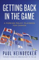 Getting Back in the Game: A Foreign Policy Playbook for Canada