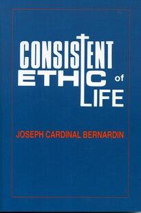 Consistent Ethic of Life: Joseph Cardinal Bernardin
