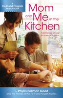 Mom and Me in the Kitchen: Memories of Our Mothers' Kitchen