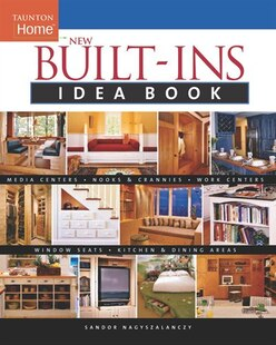 New Built-Ins Idea Book: Media Centers Nooks & Crannies Window Seats Kitchen & Dining Areas Work Centers
