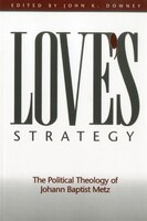 Loves Strategy: The Political Theology of Johann Baptist Metz