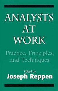 Analysts At Work: Practice, Principles, and Techniques (The Master Work)