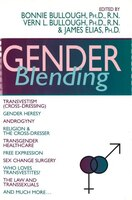 Gender Blending: Transvestism (cross-dressing), Gender Hersey, Androgyny, Religion & The Cross- Dresser, Transgender