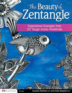 The Beauty of Zentangle (R): Inspirational Examples from 137 Tangle Artists Worldwide