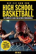 Get Fit Now for High School Basketball: The Complete Guide For Ultimate Performance