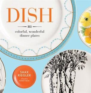 Dish: 813 Colorful, Wonderful Dinner Plates