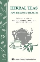 Herbal Teas For Lifelong Health: Storey's Country Wisdom Bulletin A-220