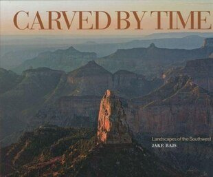 Carved By Time: Landscapes Of The Southwest