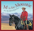 M Is For Mountie: A Royal Canadian Mounted Police Alphabet: A Rcmp Alphabet