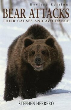Bear Attacks, Revised Edition: Their Causes and Avoidance
