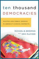 Ten Thousand Democracies: Politics and Public Opinion in America's School Districts