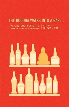 The Buddha Walks Into A Bar...: A Guide To Life For A New Generation