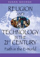 Religion and Technology in the 21st Century: Faith in the E-World
