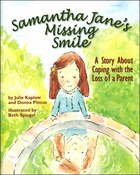 Samantha Jane's Missing Smile: A Story About Coping With theLoss of a Parent