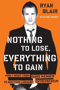 Nothing To Lose Everthing To Gain: How I Went From Gang Member To Multimillionaire Entrepreneur