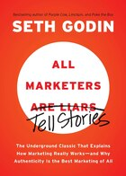 All Marketers Are Liars: The Underground Classic That Explains How Marketing Really Works--and Why Authenticity Is The Best