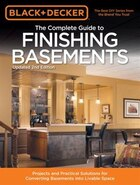 Black & Decker The Complete Guide To Finishing Basements: Projects And Practical Solutions For Converting Basements Into Livable Space - Updated 2nd E