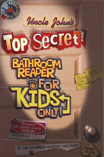 Uncle John's Top Secret Bathroom Reader For Kids Only!: Uncle John`s Bathroom Reader