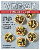 Vegan Finger Foods: More Than 100 Crowd-pleasing Recipes For Bite-size Eats Everyone Will Love