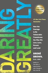 Daring Greatly: How The Courage To Be Vulnerable Transforms The Way We Live, Love, Parent, And L Ead