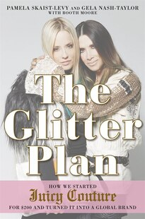 The Glitter Plan: How We Started Juicy Couture For $200 And Turned It Into A Global Brand