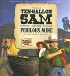 Ten-Gallon Sam and the Perilous Mine: Dont Let Yer Head Get Too Big for Yer Hat