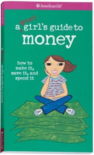 A Smart Girl's Guide To Money: How To Make It, Save It, And Spend It