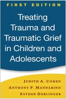 Treating Trauma and Traumatic Grief in Children and Adolescents: A Clinician's Guide