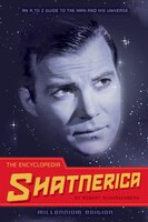 The Encyclopedia Shatnerica: An A To Z Guide To The Man And His Universe