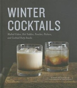 Winter Cocktails: Mulled Ciders, Hot Toddies, Punches, Pitchers, And Cocktail Party Snacks