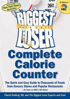 The Biggest Loser Calorie Counter: The Quick and Easy Guide to Thousands of Foods from Grocery Stores and Popular Restaurants--As Seen