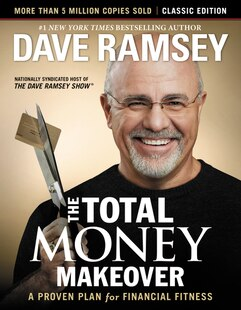 The Total Money Makeover Classic Edition: A Proven Plan For Financial Fitness