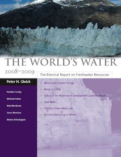 The Worlds Water 2008-2009: The Biennial Report on Freshwater Resources