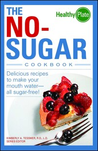 The No-Sugar Cookbook: Delicious Recipes to Make Your Mouth Water...all Sugar Free!