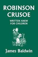 Robinson Crusoe Written Anew For Children