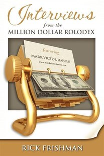 Interviews From The Million Dollar Rolodex: Featuring: Mark Victor Hansen