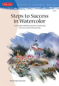 Steps to Success in Watercolor: Learn Eight Valuable Principles for Planning Your Next Watercolor Painting