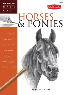 Horses & Ponies: Discover your inner artist as you learn to draw a range of popular breeds in pencil