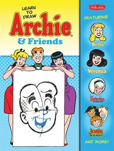 Learn To Draw Archie & Friends: Featuring Betty, Veronica, Sabrina The Teenage Witch, Josie & The Pussycats, And More!