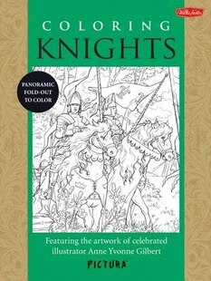 Coloring Knights: Featuring The Artwork Of Celebrated Illustrator Anne Yvonne Gilbert