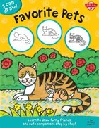 Favorite Pets: Learn To Draw Furry Friends And Cute Companions Step By Step!
