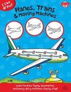 Planes, Trains & Moving Machines: Learn To Draw Flying, Locomotive, And Heavy-duty Machines Step By Step!