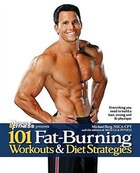 101 Fat-burning Workouts & Diet Strategies For Men: Everything You Need To Get A Lean, Strong And Fit Physique