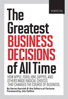 Fortune The Greatest Business Decisions Of All Time: How Apple, Ford, Ibm, Zappos, And Others Made Radical Choices That Changed The Course Of Business