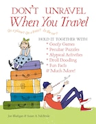 Don't Unravel When You Travel: Hold It Together With Goofy Games, Peculiar Puzzles, Atypical Activites, Droll Doodling, Fun Facts