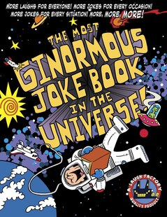 The Most Ginormous Joke Book in the Universe!: More Laughs for Everyone! More Jokes for Every Occasion! More Jokes for Every Situation! More, More